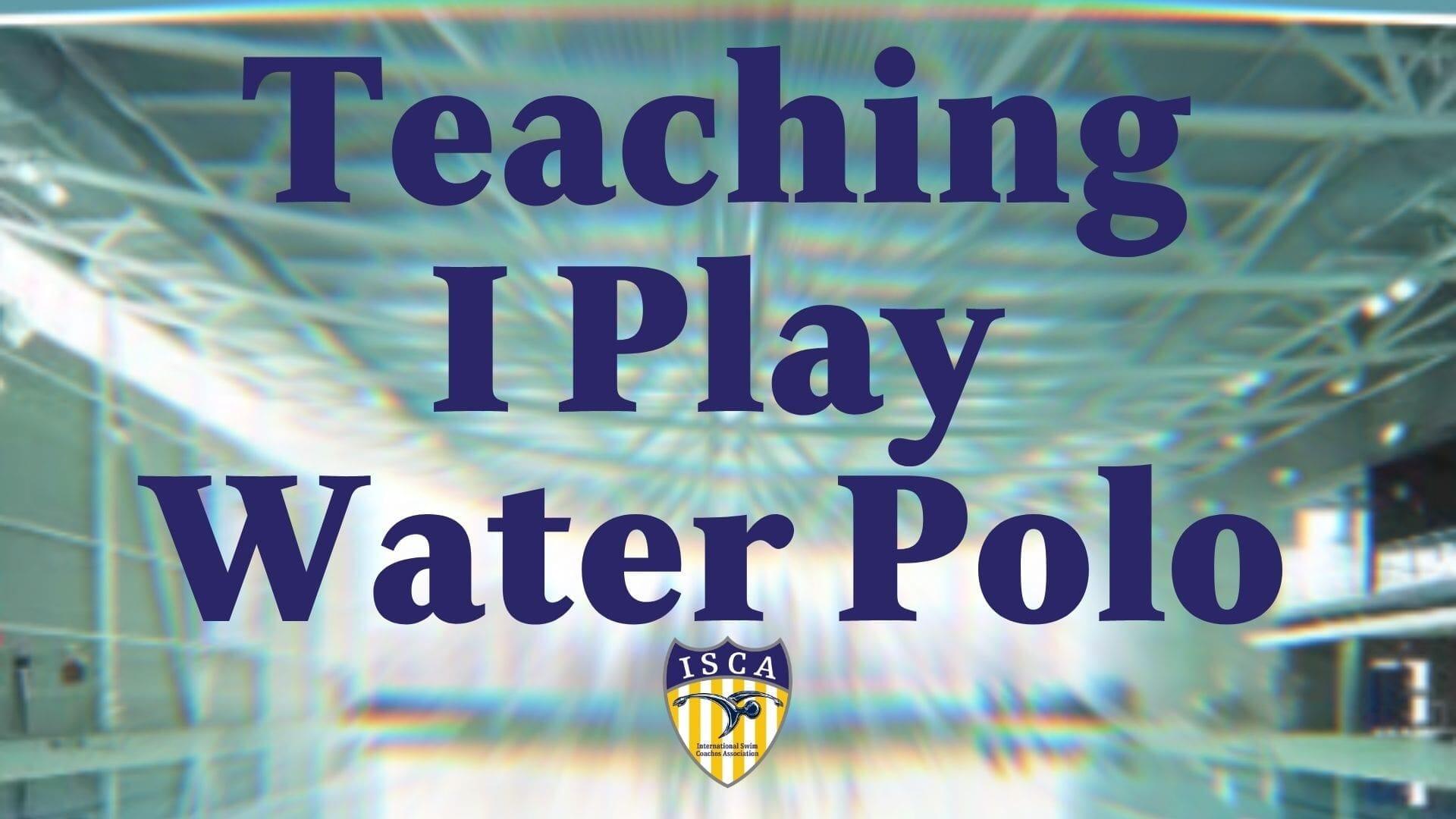 Teaching I play Water Polo