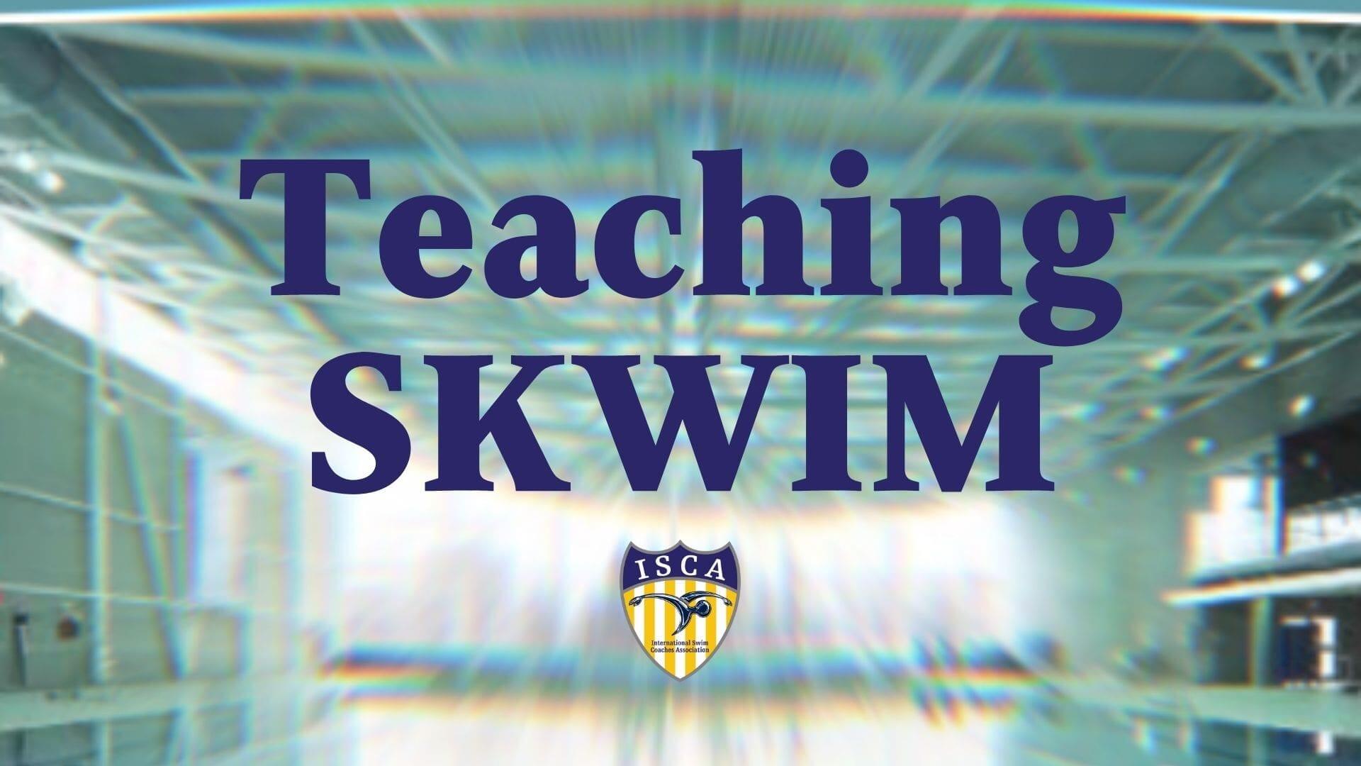 Teaching SKWIM